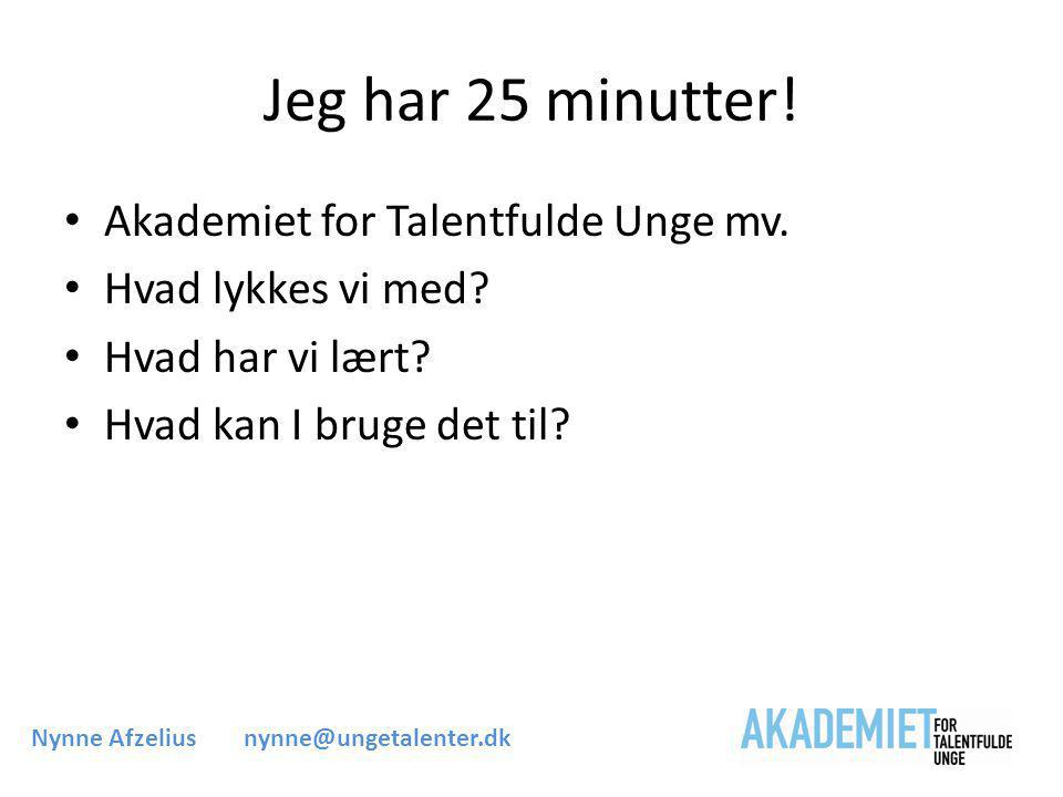 Jeg har 25 minutter. • Akademiet for Talentfulde Unge mv.