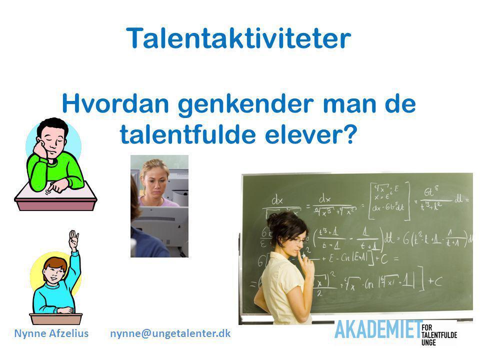 Talentaktiviteter Hvordan genkender man de talentfulde elever Nynne Afzeliusnynne@ungetalenter.dk