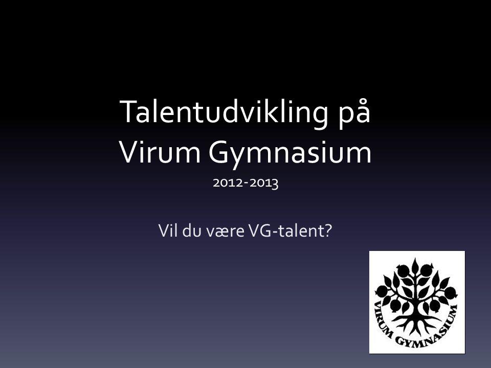 Talentudvikling på Virum Gymnasium 2012-2013 Vil du være VG-talent