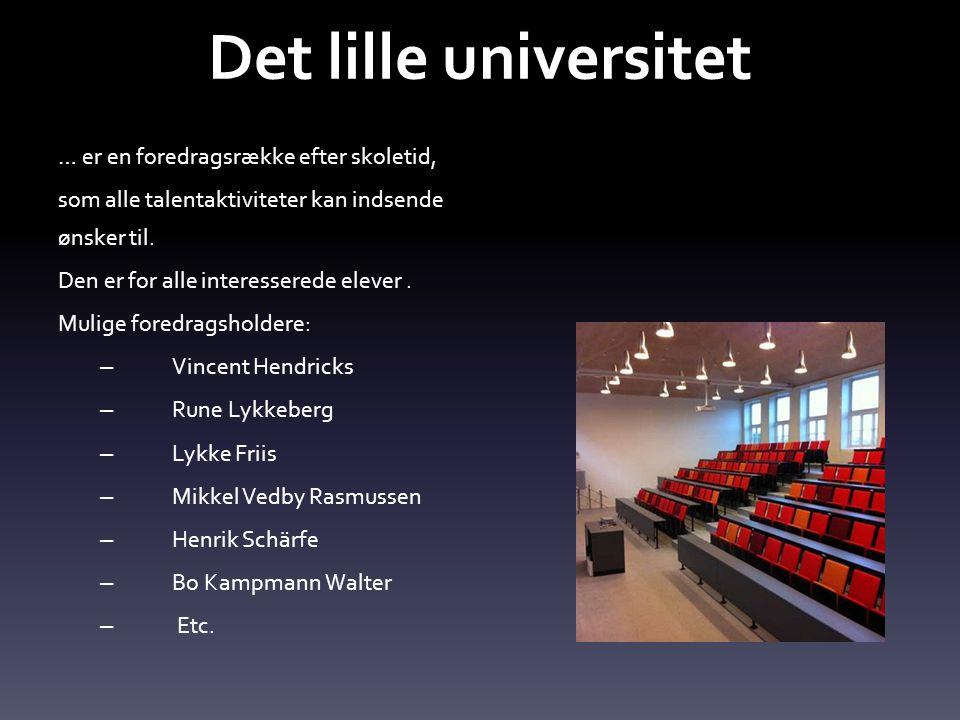 Det lille universitet … er en foredragsrække efter skoletid, som alle talentaktiviteter kan indsende ønsker til.