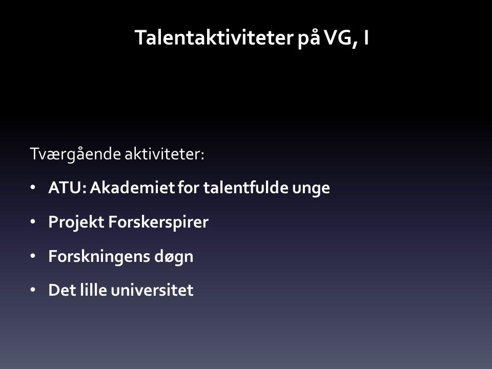 Talentaktiviteter på VG, I Tværgående aktiviteter: • ATU: Akademiet for talentfulde unge • Projekt Forskerspirer • Forskningens døgn • Det lille universitet