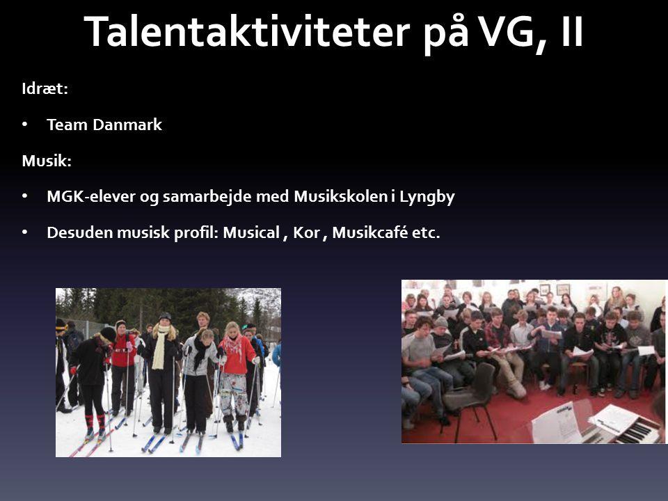 Idræt: • Team Danmark Musik: • MGK-elever og samarbejde med Musikskolen i Lyngby • Desuden musisk profil: Musical, Kor, Musikcafé etc.