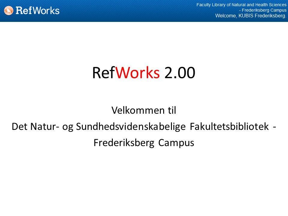 RefWorks 2.00 Velkommen til Det Natur- og Sundhedsvidenskabelige Fakultetsbibliotek - Frederiksberg Campus