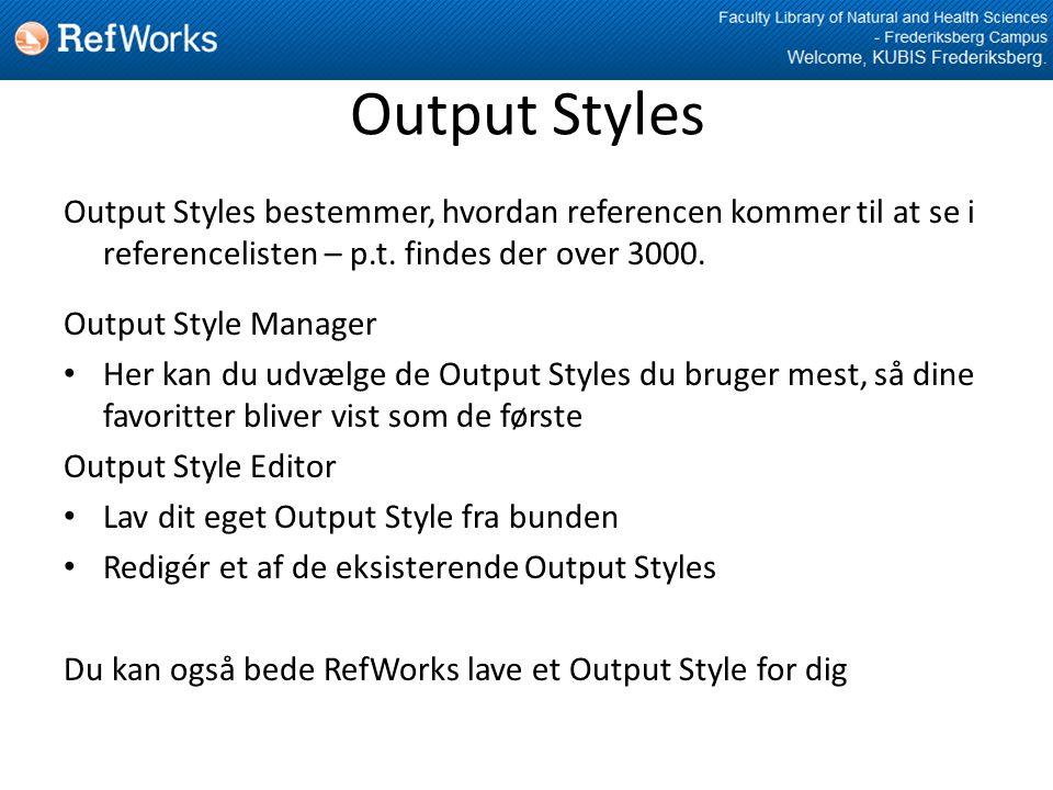 Output Styles Output Styles bestemmer, hvordan referencen kommer til at se i referencelisten – p.t.