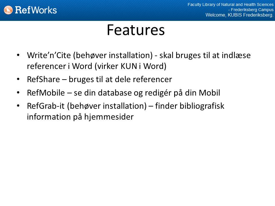 Features • Write'n'Cite (behøver installation) - skal bruges til at indlæse referencer i Word (virker KUN i Word) • RefShare – bruges til at dele referencer • RefMobile – se din database og redigér på din Mobil • RefGrab-it (behøver installation) – finder bibliografisk information på hjemmesider