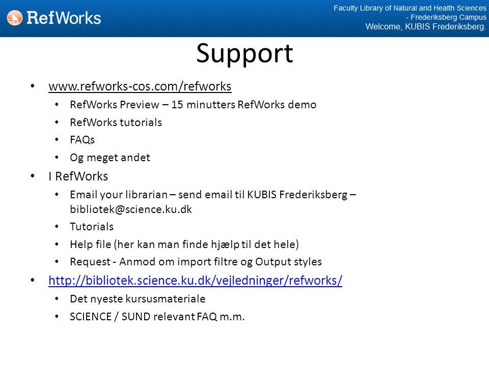 Support • www.refworks-cos.com/refworks • RefWorks Preview – 15 minutters RefWorks demo • RefWorks tutorials • FAQs • Og meget andet • I RefWorks • Email your librarian – send email til KUBIS Frederiksberg – bibliotek@science.ku.dk • Tutorials • Help file (her kan man finde hjælp til det hele) • Request - Anmod om import filtre og Output styles • http://bibliotek.science.ku.dk/vejledninger/refworks/ http://bibliotek.science.ku.dk/vejledninger/refworks/ • Det nyeste kursusmateriale • SCIENCE / SUND relevant FAQ m.m.