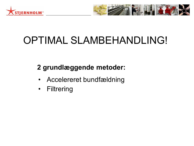 OPTIMAL SLAMBEHANDLING! 2 grundlæggende metoder: •Filtrering •Accelereret bundfældning