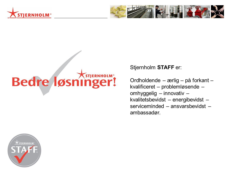 Stjernholm STAFF er: Ordholdende – ærlig – på forkant – kvalificeret – problemløsende – omhyggelig – innovativ – kvalitetsbevidst – energibevidst – serviceminded – ansvarsbevidst – ambassadør.