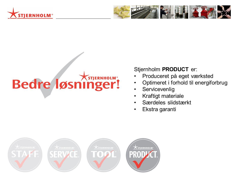 Stjernholm PRODUCT er: •Produceret på eget værksted •Optimeret i forhold til energiforbrug •Servicevenlig •Kraftigt materiale •Særdeles slidstærkt •Ekstra garanti
