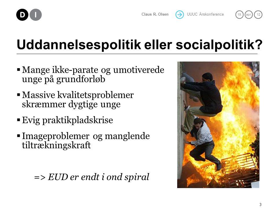 UUUC Årskonference 19.apr. 12 Claus R. Olsen Uddannelsespolitik eller socialpolitik.