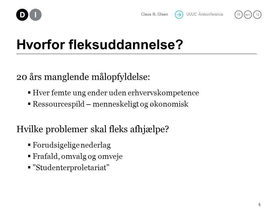 UUUC Årskonference 19.apr. 12 Claus R. Olsen Hvorfor fleksuddannelse.