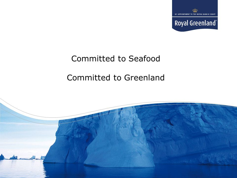 Title goes here Subtitle goes here Committed to Seafood Committed to Greenland
