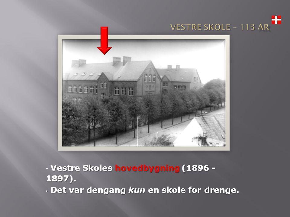 Vestre Skoles hovedbygning (1896 - 1897). • Vestre Skoles hovedbygning (1896 - 1897).