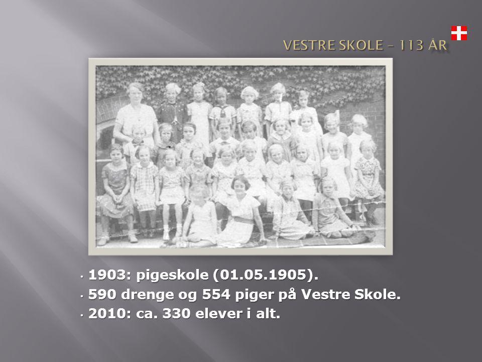 • 1903: pigeskole (01.05.1905). • 590 drenge og 554 piger på Vestre Skole.