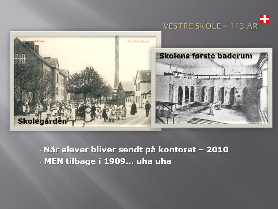 • Når elever bliver sendt på kontoret – 2010 • MEN tilbage i 1909… uha uha Skolegården Skolens første baderum