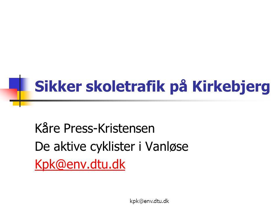kpk@env.dtu.dk Sikker skoletrafik på Kirkebjerg Kåre Press-Kristensen De aktive cyklister i Vanløse Kpk@env.dtu.dk