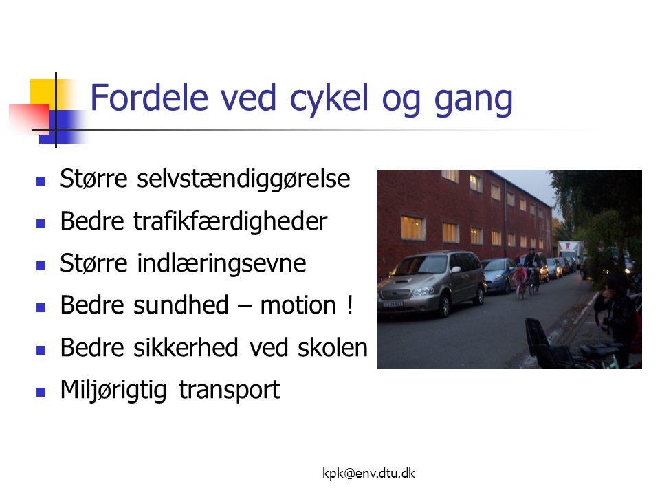 kpk@env.dtu.dk Fordele ved cykel og gang  Større selvstændiggørelse  Bedre trafikfærdigheder  Større indlæringsevne  Bedre sundhed – motion .