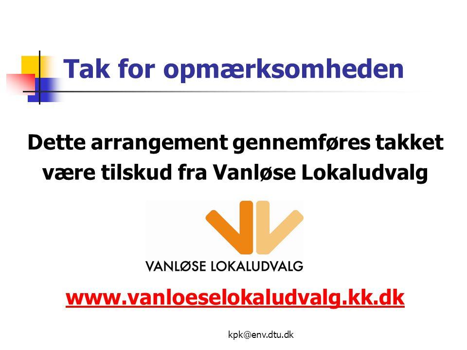 kpk@env.dtu.dk Tak for opmærksomheden Dette arrangement gennemføres takket være tilskud fra Vanløse Lokaludvalg www.vanloeselokaludvalg.kk.dk