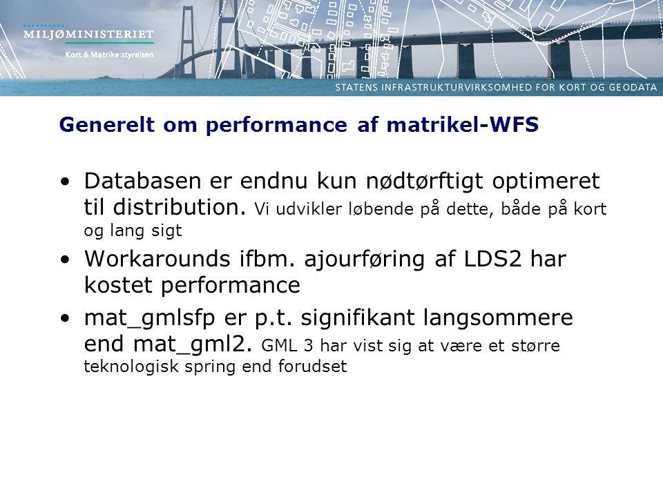 Generelt om performance af matrikel-WFS •Databasen er endnu kun nødtørftigt optimeret til distribution.