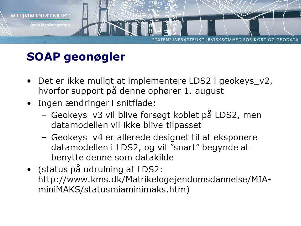 SOAP geonøgler •Det er ikke muligt at implementere LDS2 i geokeys_v2, hvorfor support på denne ophører 1.