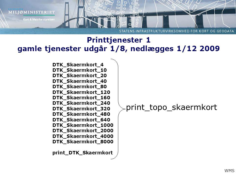 Printtjenester 1 gamle tjenester udgår 1/8, nedlægges 1/12 2009 print_topo_skaermkort DTK_Skaermkort_4 DTK_Skaermkort_10 DTK_Skaermkort_20 DTK_Skaermkort_40 DTK_Skaermkort_80 DTK_Skaermkort_120 DTK_Skaermkort_160 DTK_Skaermkort_240 DTK_Skaermkort_320 DTK_Skaermkort_480 DTK_Skaermkort_640 DTK_Skaermkort_1000 DTK_Skaermkort_2000 DTK_Skaermkort_4000 DTK_Skaermkort_8000 print_DTK_Skaermkort WMS