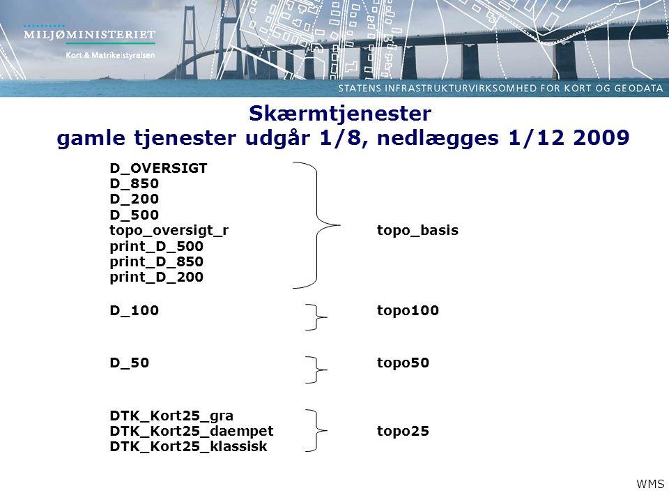 Skærmtjenester gamle tjenester udgår 1/8, nedlægges 1/12 2009 D_OVERSIGT D_850 D_200 D_500 topo_oversigt_rtopo_basis print_D_500 print_D_850 print_D_200 D_100topo100 D_50topo50 DTK_Kort25_gra DTK_Kort25_daempettopo25 DTK_Kort25_klassisk WMS