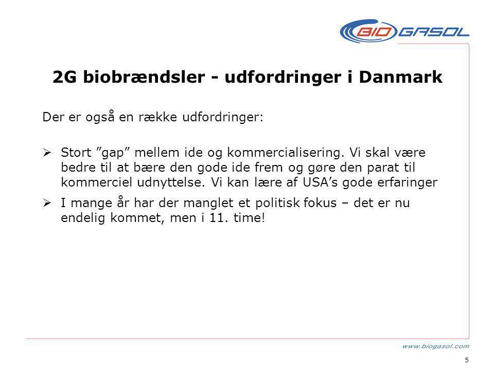 5 2G biobrændsler - udfordringer i Danmark Der er også en række udfordringer:  Stort gap mellem ide og kommercialisering.