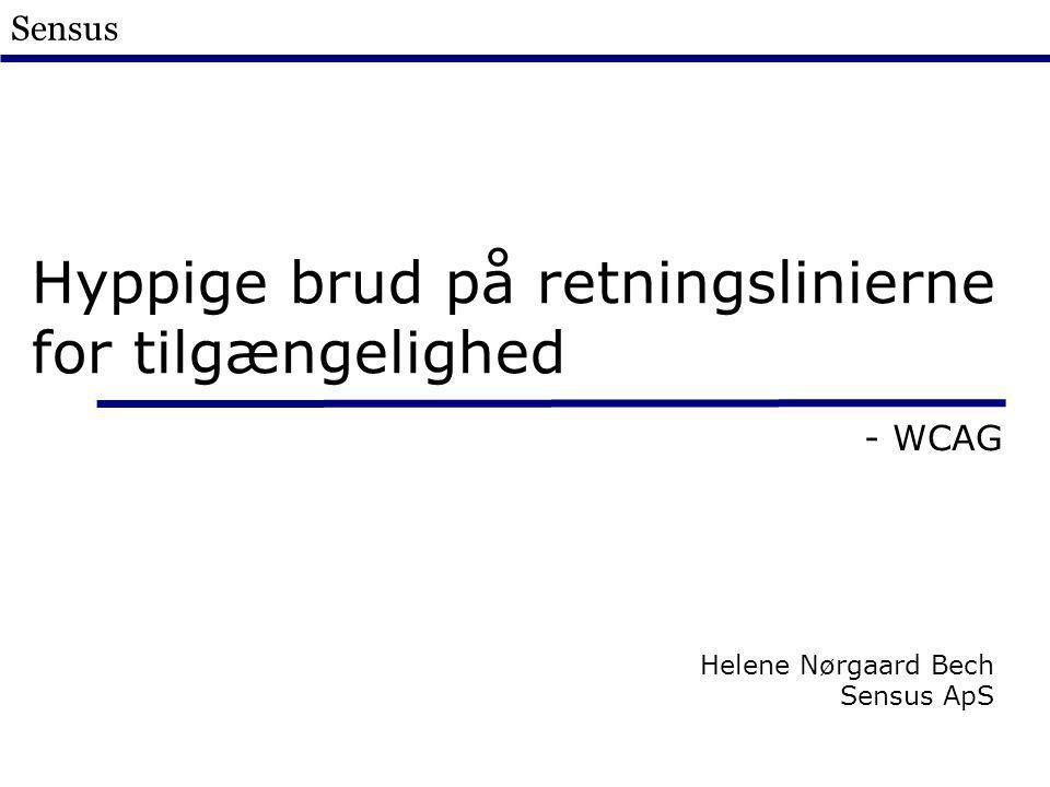 Sensus Hyppige brud på retningslinierne for tilgængelighed - WCAG Helene Nørgaard Bech Sensus ApS