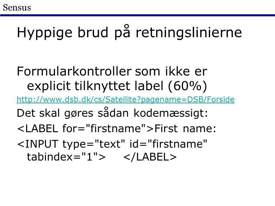 Sensus Hyppige brud på retningslinierne Formularkontroller som ikke er explicit tilknyttet label (60%) http://www.dsb.dk/cs/Satellite pagename=DSB/Forside Det skal gøres sådan kodemæssigt: First name: