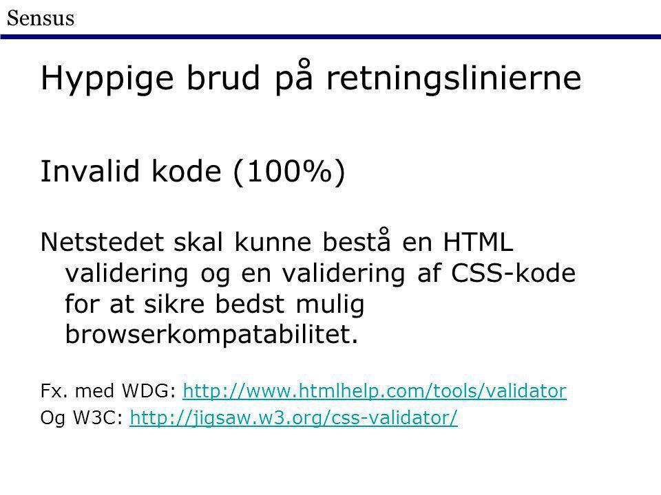 Sensus Hyppige brud på retningslinierne Invalid kode (100%) Netstedet skal kunne bestå en HTML validering og en validering af CSS-kode for at sikre bedst mulig browserkompatabilitet.