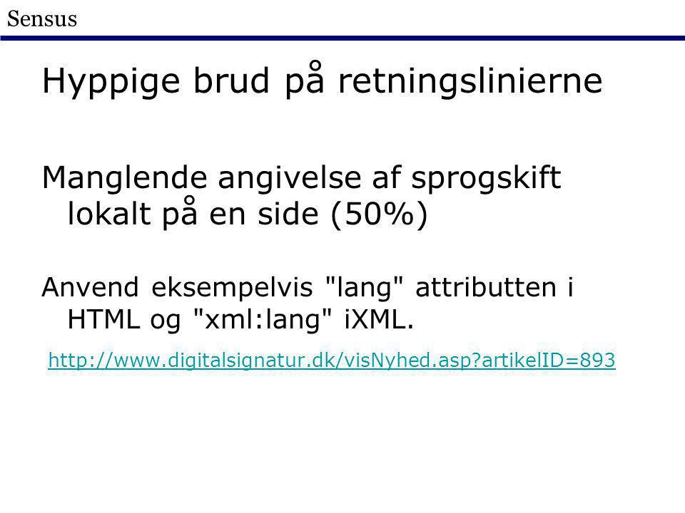 Sensus Hyppige brud på retningslinierne Manglende angivelse af sprogskift lokalt på en side (50%) Anvend eksempelvis lang attributten i HTML og xml:lang iXML.
