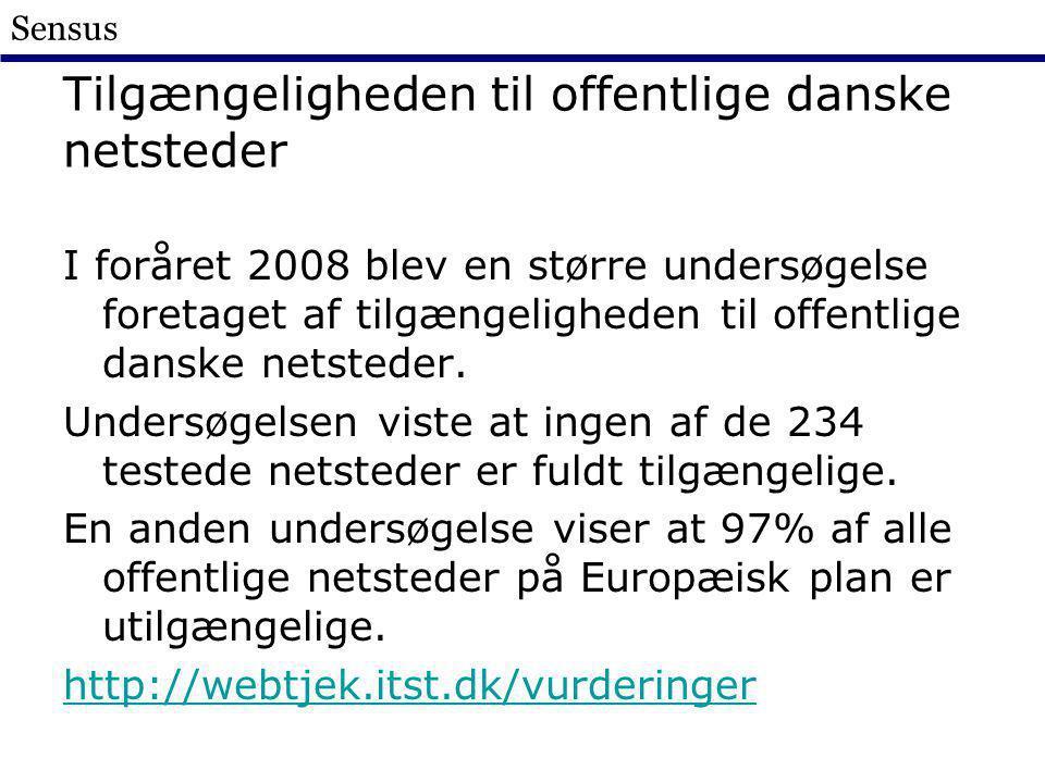 Sensus Tilgængeligheden til offentlige danske netsteder I foråret 2008 blev en større undersøgelse foretaget af tilgængeligheden til offentlige danske netsteder.