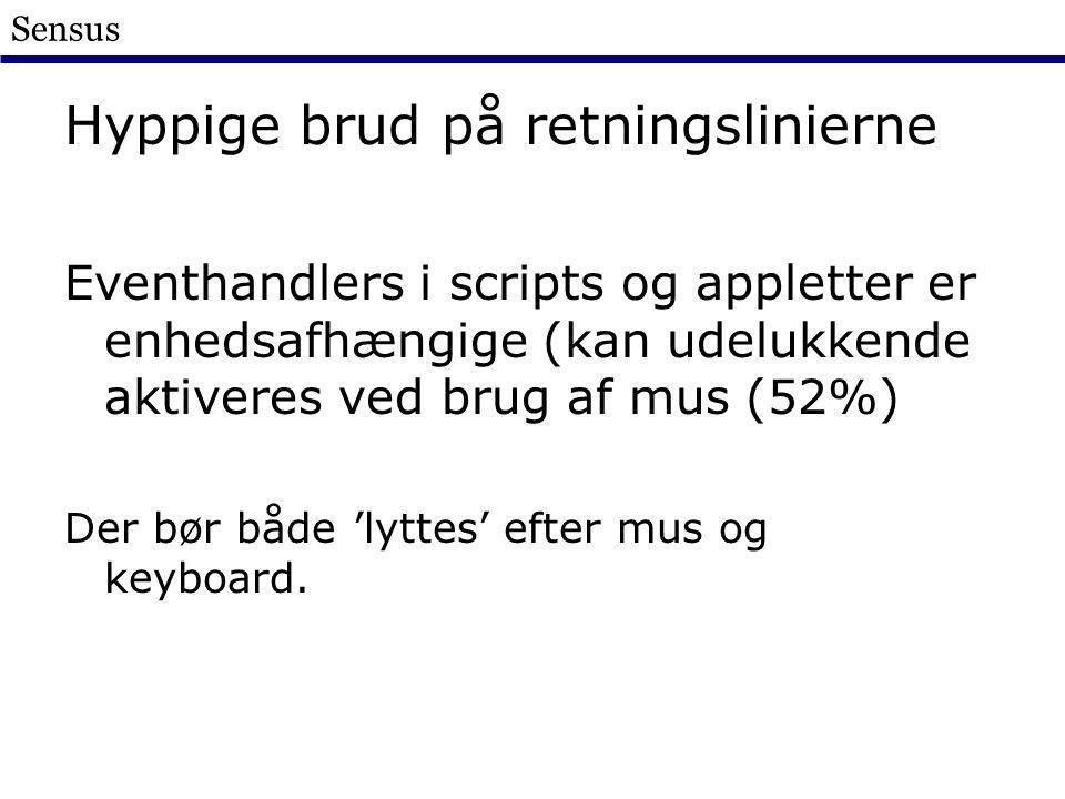 Sensus Hyppige brud på retningslinierne Eventhandlers i scripts og appletter er enhedsafhængige (kan udelukkende aktiveres ved brug af mus (52%) Der bør både 'lyttes' efter mus og keyboard.