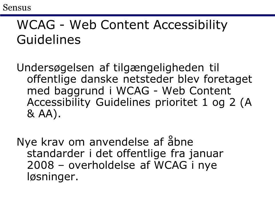 Sensus WCAG - Web Content Accessibility Guidelines Undersøgelsen af tilgængeligheden til offentlige danske netsteder blev foretaget med baggrund i WCAG - Web Content Accessibility Guidelines prioritet 1 og 2 (A & AA).