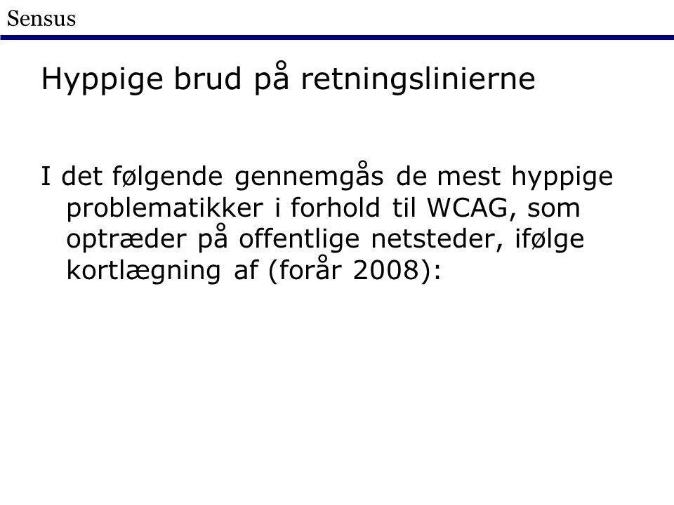 Sensus Hyppige brud på retningslinierne I det følgende gennemgås de mest hyppige problematikker i forhold til WCAG, som optræder på offentlige netsteder, ifølge kortlægning af (forår 2008):