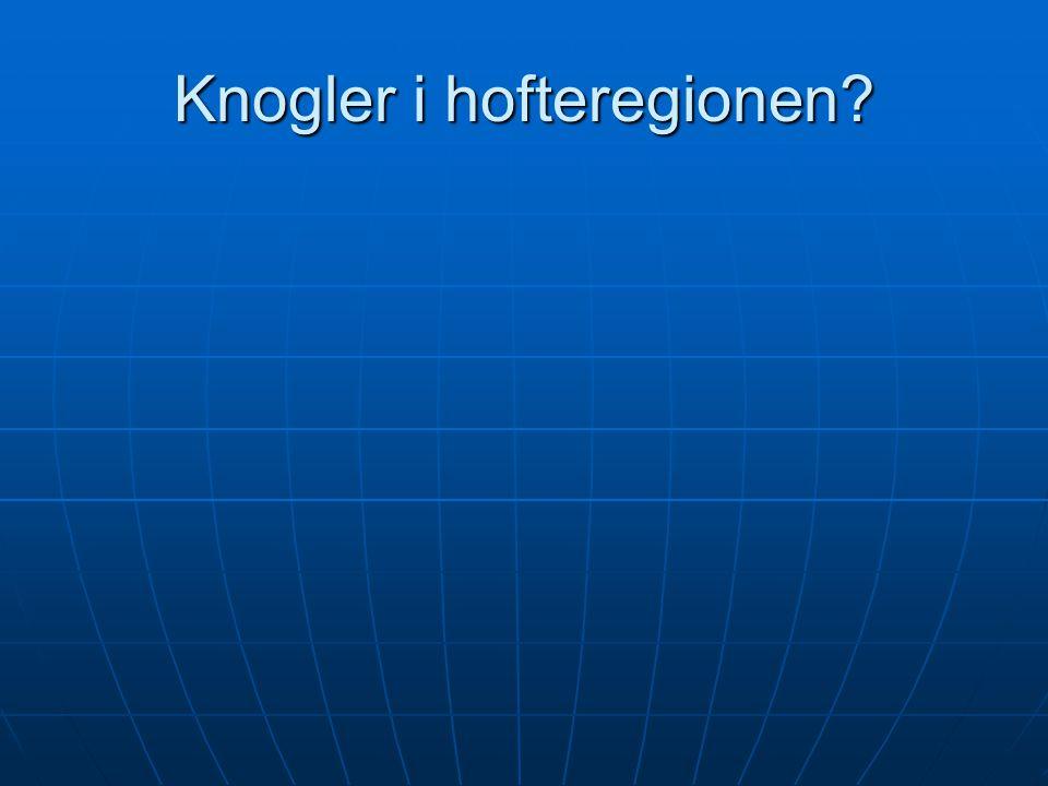 Knogler i hofteregionen?