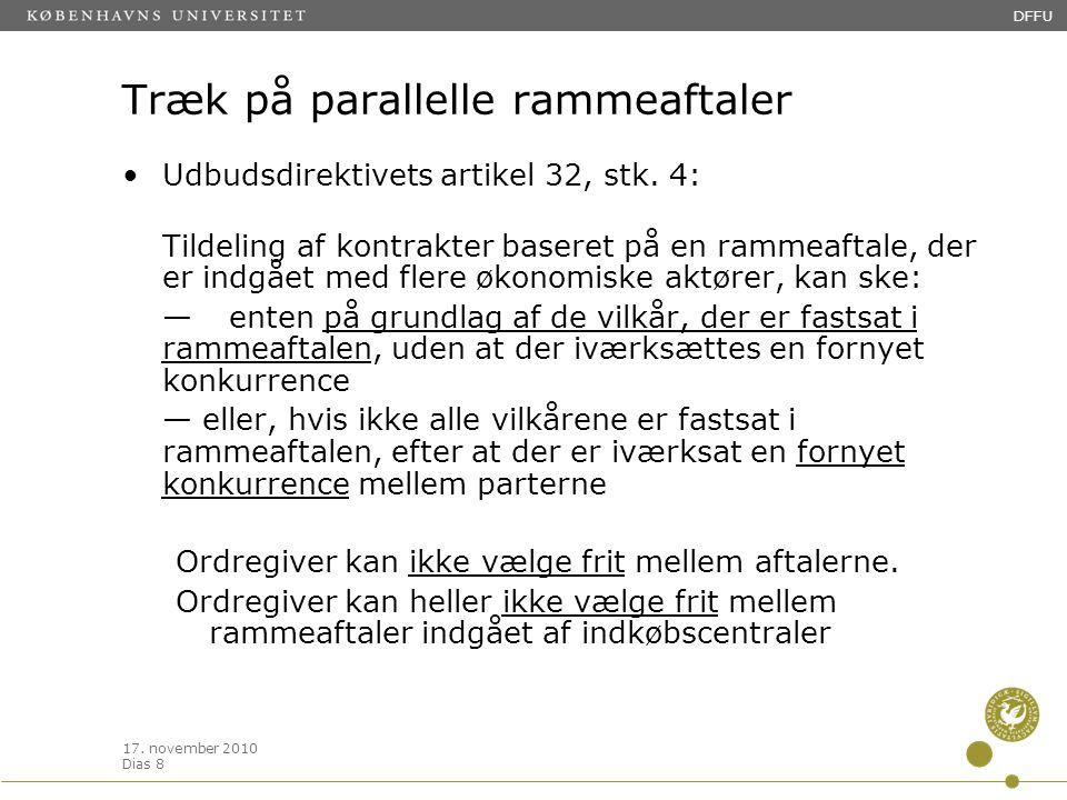 17. november 2010 Dias 8 DFFU Træk på parallelle rammeaftaler •Udbudsdirektivets artikel 32, stk.