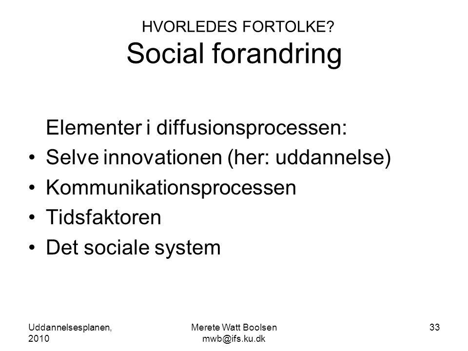 Uddannelsesplanen, 2010 Merete Watt Boolsen mwb@ifs.ku.dk 33 HVORLEDES FORTOLKE.
