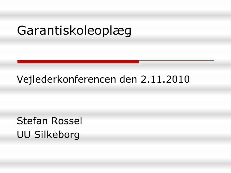 Garantiskoleoplæg Vejlederkonferencen den 2.11.2010 Stefan Rossel UU Silkeborg