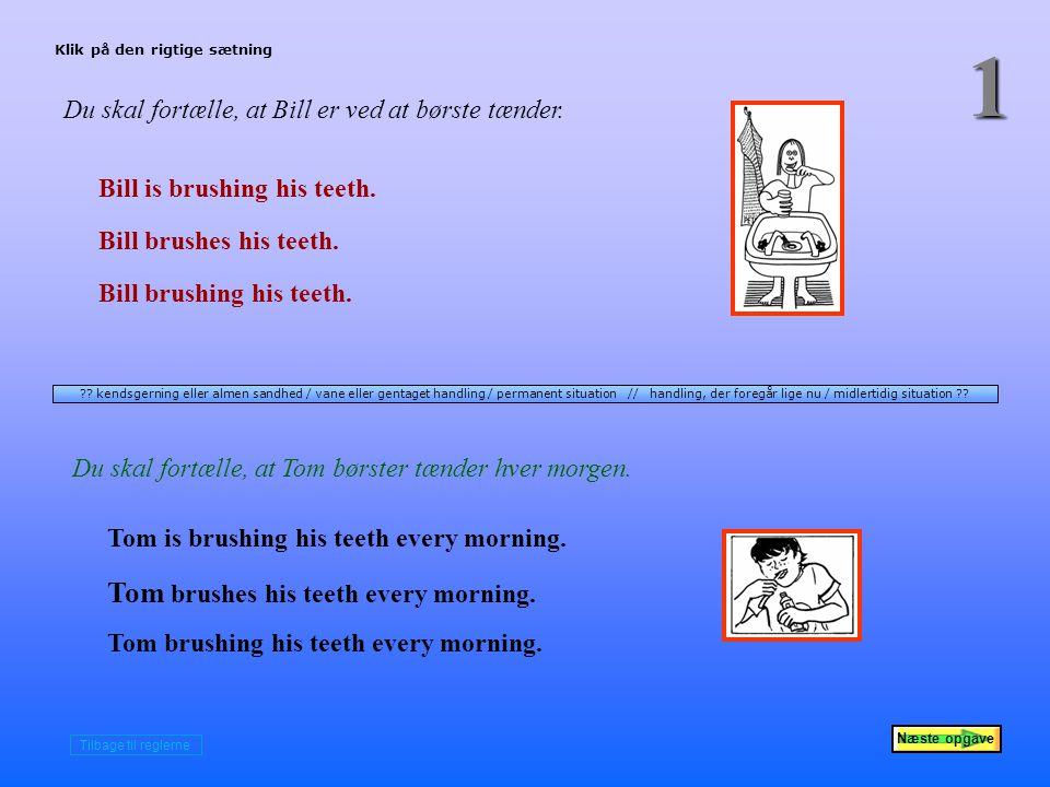 1 Du skal fortælle, at Bill er ved at børste tænder.