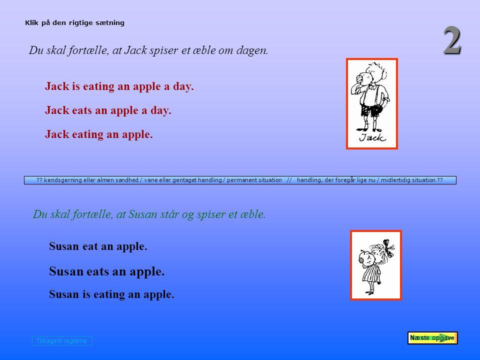 2 Næste opgave Du skal fortælle, at Jack spiser et æble om dagen.