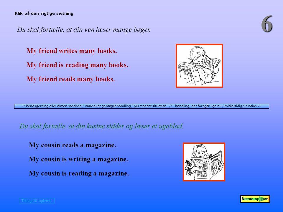 Næste opgave 6 Du skal fortælle, at din ven læser mange bøger.