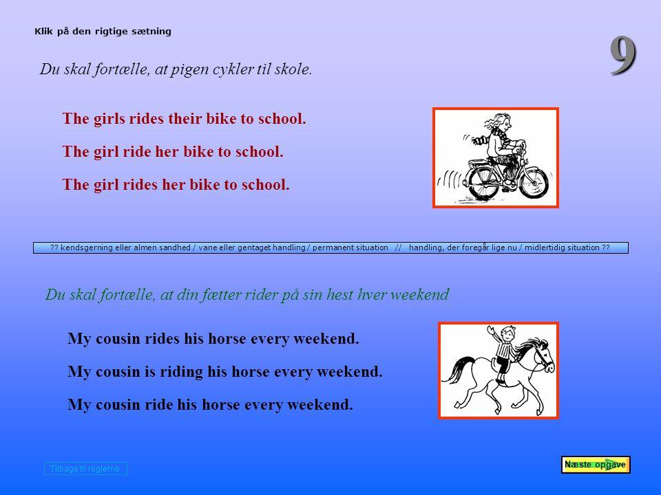 Næste opgave 9 Du skal fortælle, at pigen cykler til skole.