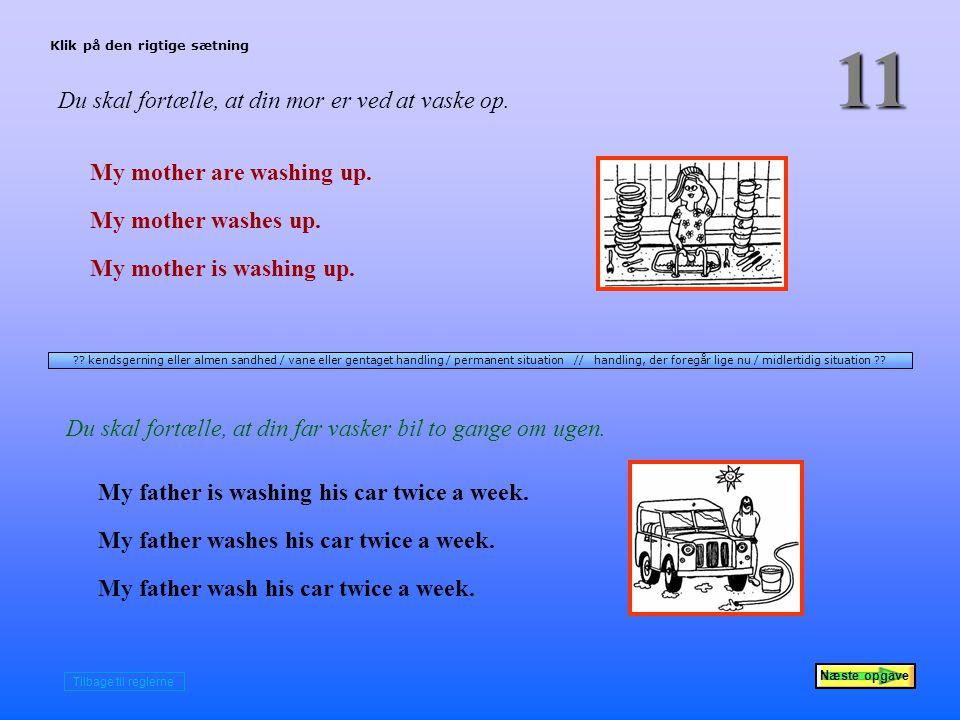 Næste opgave 11 Du skal fortælle, at din mor er ved at vaske op.