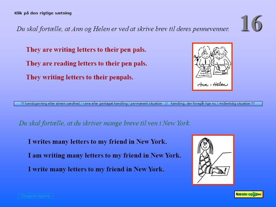 Næste opgave 16 Du skal fortælle, at Ann og Helen er ved at skrive brev til deres pennevenner.