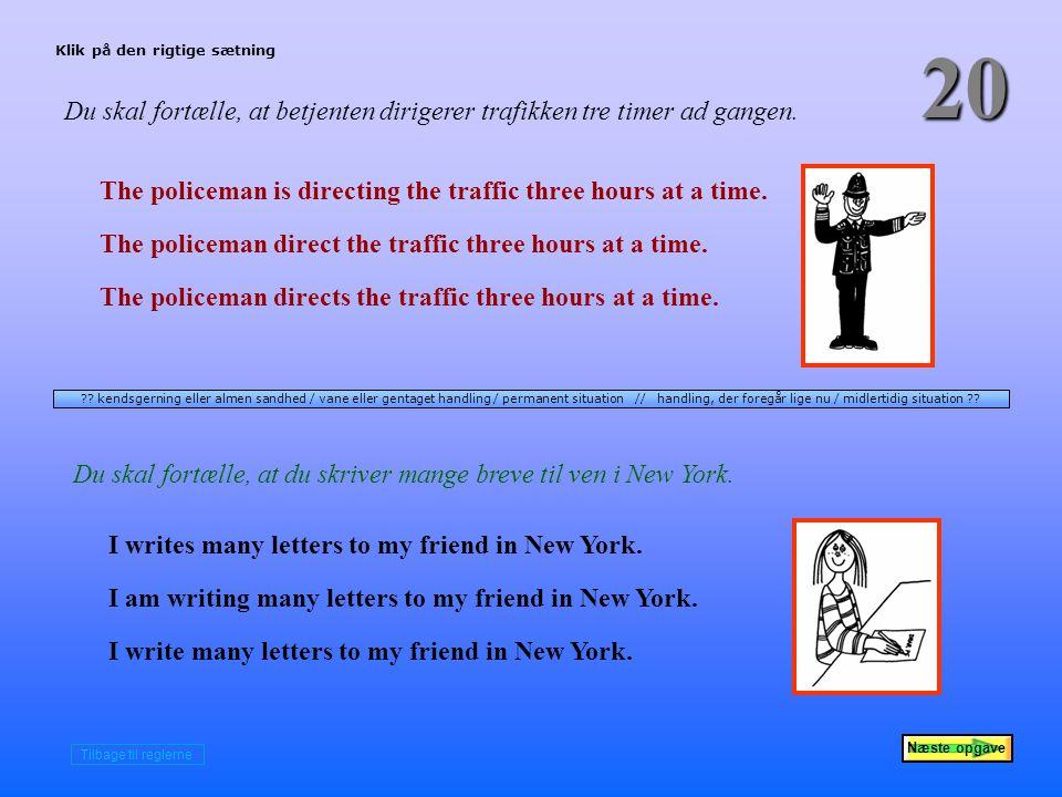 Næste opgave 20 Du skal fortælle, at betjenten dirigerer trafikken tre timer ad gangen.