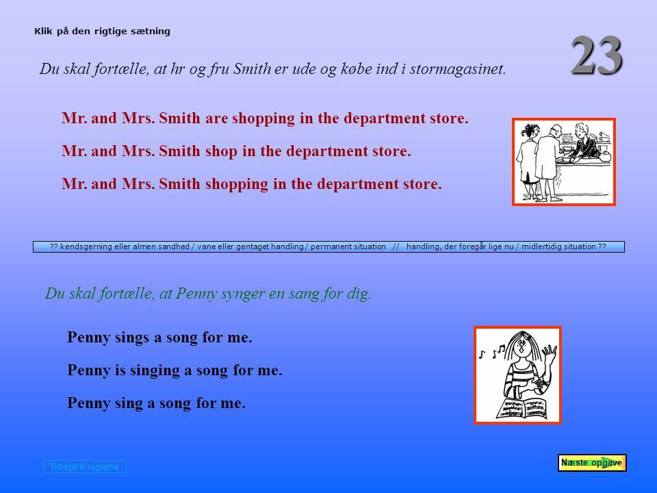 Næste opgave 23 Du skal fortælle, at hr og fru Smith er ude og købe ind i stormagasinet.