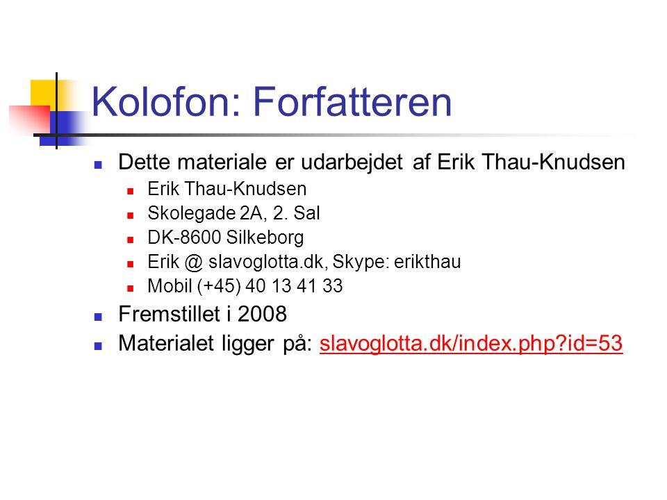 Kolofon: Forfatteren  Dette materiale er udarbejdet af Erik Thau-Knudsen  Erik Thau-Knudsen  Skolegade 2A, 2.