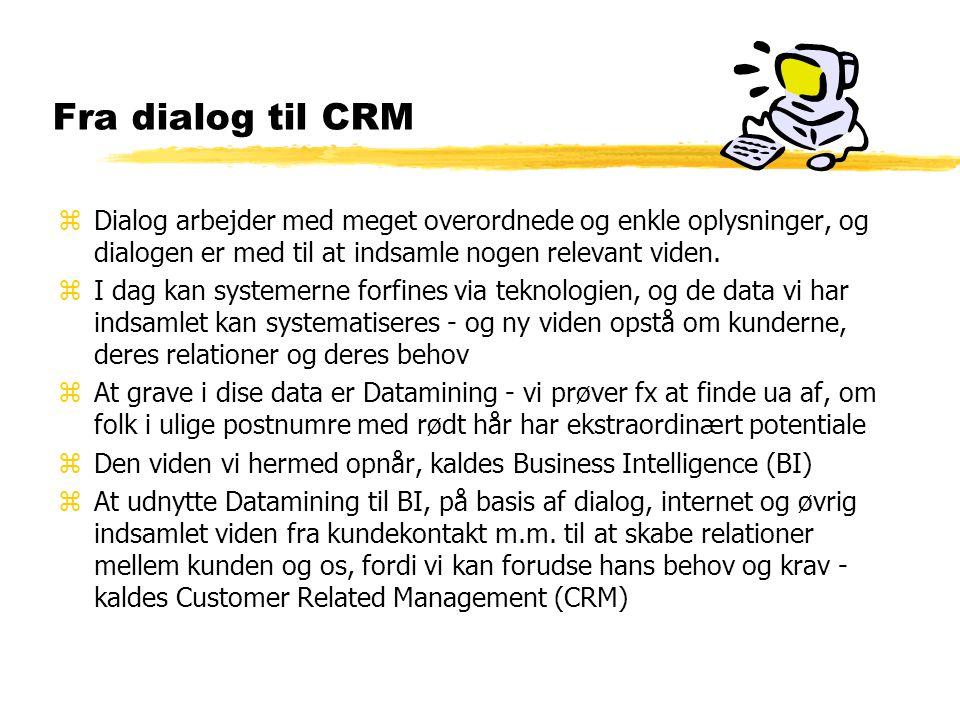 Fra dialog til CRM zDialog arbejder med meget overordnede og enkle oplysninger, og dialogen er med til at indsamle nogen relevant viden.