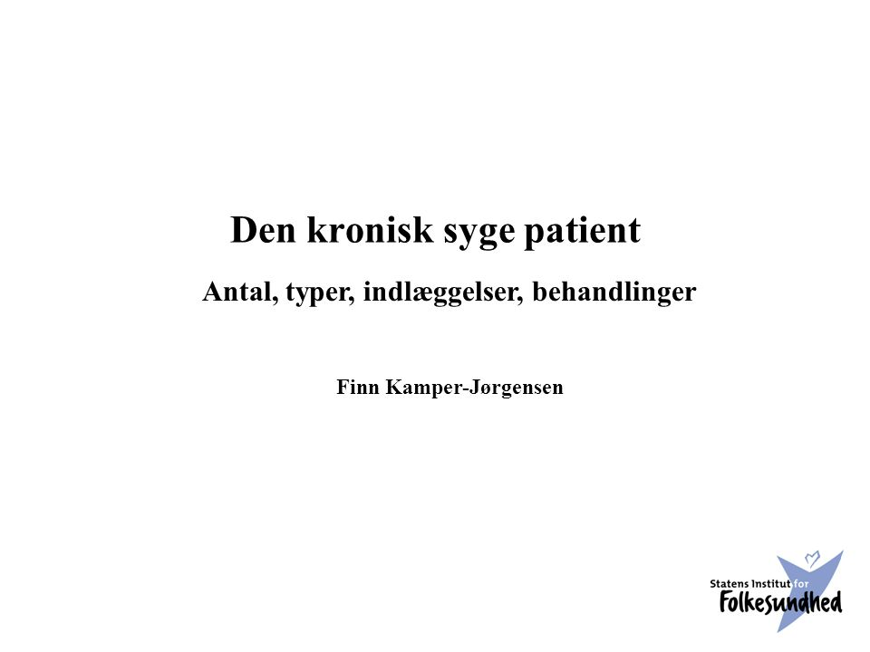 Antal, typer, indlæggelser, behandlinger Finn Kamper-Jørgensen Den kronisk syge patient